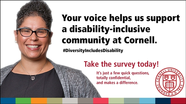 Your voice helps us support a disability-inclusive community at Cornell.