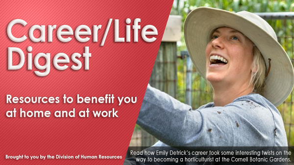 Career/Life Digest Banner - resources to benefit you at home and at work. Photo of Emily Detrick, horticulturist at the Botanic Gardens.
